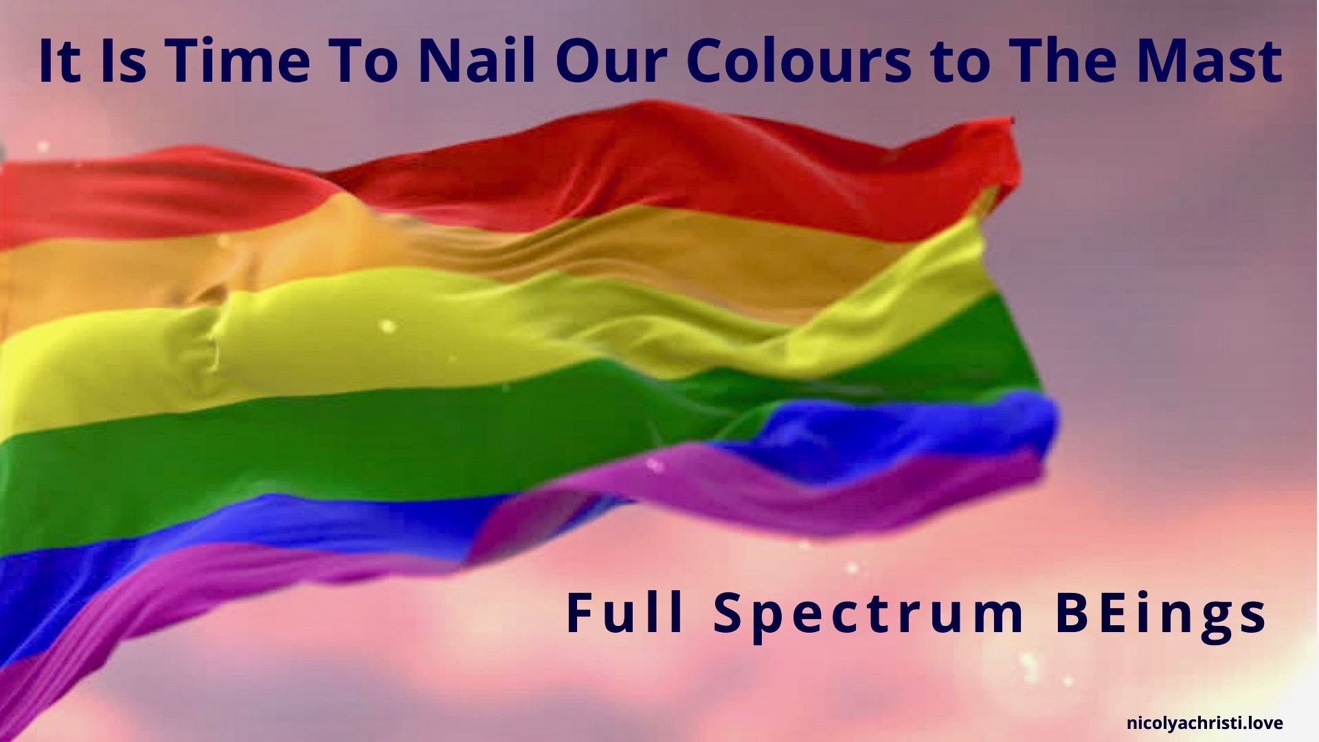 IT IS TIME TO NAIL OUR COLOURS TO THE MAST