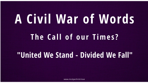 "A CIVIL WAR OF WORDS The Call of Our Times? ""United We Stand - Divided We Fall"""